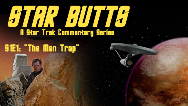 Star Butts S1E1: The Man Trap